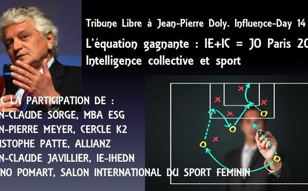 Tribune Libre à Jean-Pierre Doly. L'équation gagnante : IE+IC = JO Paris 2024. Intelligence collective et sport. Influence-Day. 14 Sept. 14h